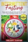Intermittent Fasting: Practical guide for weight loss quickly and fight reverse chronic diseases. Boost your metabolism. Gain energy and liv Cover Image