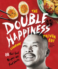 The Double Happiness Cookbook: 88 Feel-Good Recipes and Food Stories Cover Image