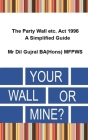 Your Wall or Mine ?: The Party Wall etc. Act 1996 - A Simplified Guide. Cover Image