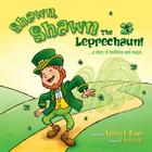 Shawn, Shawn the Leprechaun!: A Story of Tradition and Magic. Cover Image
