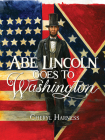 Abe Lincoln Goes to Washington: 1837-1865 Cover Image