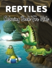 Reptiles Coloring Book For Kids: Coloring Pages for Children with Alligators, Crocodiles More! Gift for Boys and Girls who Love Animals. Cover Image