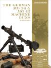 The German MG 34 and MG 42 Machine Guns: In World War II (Classic Guns of the World #7) Cover Image