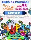 Fanculo! Libro da colorare per adulti con 55 parolacce.: Colora che ti passa! Qui troverai tanti adorabili mostriciattoli pronti ad aiutarti contro l' Cover Image