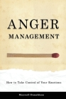 Anger Management: How to Take Control of Your Emotions Cover Image