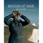 Britain at War in Colour: Air, Land and Sea Cover Image