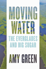 Moving Water: The Everglades and Big Sugar Cover Image