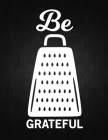 Be grateful: Recipe Notebook to Write In Favorite Recipes - Best Gift for your MOM - Cookbook For Writing Recipes - Recipes and Not Cover Image
