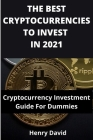 The Best Cryptocurrencies to Invest in 2021: Cryptocurrency Investment Guide For Dummies Cover Image