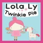 Lola Ly- Twinkie Pie: A Cute Fairy Unicorn reading book for Babies, Toddlers, & Preschoolers. An Interactive, Simple & easy Bedtime Read- ki Cover Image