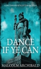 Dance If Ye Can: A Dictionary of Scottish Battles Cover Image