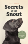 Secrets of the Snout: The Dog's Incredible Nose Cover Image