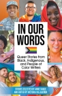 In Our Words: Queer Stories from Black, Indigenous, and People of Color Writers Cover Image