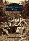 Rogue Valley Wine (Images of America (Arcadia Publishing)) Cover Image