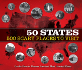 50 States 500 Scary Places to Visit: On the Hunt to Uncover America's Most Haunted Places Cover Image