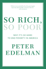 So Rich, So Poor: Why It's So Hard to End Poverty in America Cover Image