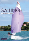 Sailing: A Beginner's Guide: The Simplest Way to Learn to Sail (Beginner's Guides) Cover Image