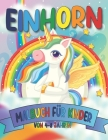 Einhorn Malbuch Für Kinder Von 4-8 Jahren: Einhorn Malbuch für Jungen, Mädchen, Kleinkinder, Kinder Alter 4-8, 3-8, 6-8 - einhorn malbuch für mädchen Cover Image
