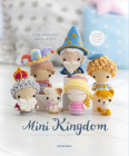 Mini Kingdom: Crochet 36 Tiny Amigurumi Royals! Cover Image