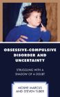 Obsessive-Compulsive Disorder and Uncertainty: Struggling with a Shadow of a Doubt (Psychodynamic Psychotherapy and Assessment in the Twenty-Fir) Cover Image
