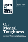 Hbr's 10 Must Reads on Mental Toughness (with Bonus Interview Post-Traumatic Growth and Building Resilience with Martin Seligman) (Hbr's 10 Must Reads Cover Image