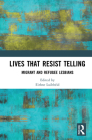 Lives That Resist Telling: Migrant and Refugee Lesbians Cover Image