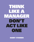 Think Like a Manager, Don't Act Like One (Think Like...) Cover Image