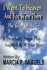I Went To Heaven And You Were There: A Dramatic Stage Play - Inspired By A True Story Cover Image