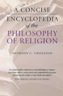 A Concise Encyclopedia of the Philosophy of Religion (Concise Encyclopedias) Cover Image