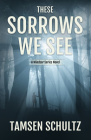 These Sorrows We See: Windsor Series, Book 2 Cover Image