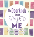 The Doorknob Just Smiled at Me Cover Image