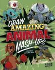 Draw Amazing Animal Mash-Ups (Drawing MASH-Ups) Cover Image