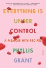 Everything Is Under Control: A Memoir with Recipes Cover Image