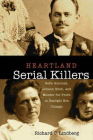 Heartland Serial Killers: Belle Gunness, Johann Hoch, and Murder for Profit in Gaslight Era Chicago Cover Image