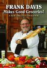 Frank Davis Makes Good Groceries!: A New Orleans Cookbook Cover Image