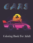 Cars Coloring Book For Adult: (An Adult Cars Coloring Book With Beautifull Cars Design For Stress Reliving And Relaxing) Cover Image