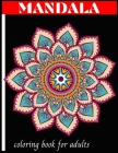 Mandala coloring book for adults: Mandala coloring book for adults, an adults featuring mandala coloring book, stress Relieving design and adults Rela Cover Image