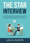 The STAR Interview: The Ultimate Guide to a Successful Interview, Learn The Best Practices On How to Ace An Interview As Well As Crucial M Cover Image