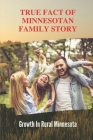 True Fact Of Minnesotan Family Story: Growth In Rural Minnesota: Journey Of Near-Death Experiences Cover Image