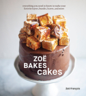 Zoë Bakes Cakes: Everything You Need to Know to Make Your Favorite Layers, Bundts, Loaves, and More [A Baking Book] Cover Image