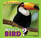 What's a Bird? (All about Animals) Cover Image