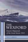 The Wexford: Elusive Shipwreck of the Great Storm, 1913 Cover Image