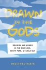 Drawn to the Gods: Religion and Humor in the Simpsons, South Park, and Family Guy Cover Image