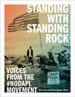 Standing with Standing Rock: Voices from the #NoDAPL Movement (Indigenous Americas) Cover Image