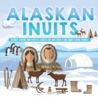 Alaskan Inuits - History, Culture and Lifestyle. - inuits for Kids Book - 3rd Grade Social Studies Cover Image