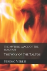 The Mythic Image Of The Magyars: The Way of the Táltos Cover Image