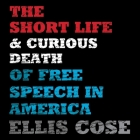 The Short Life and Curious Death of Free Speech in America Lib/E Cover Image