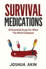 Survival Medications: 20 Essential Drugs for When The World Collapses Cover Image