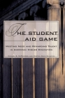 The Student Aid Game: Meeting Need and Rewarding Talent in American Higher Education Cover Image