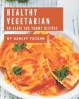 Oh Dear! 365 Yummy Healthy Vegetarian Recipes: Home Cooking Made Easy with Yummy Healthy Vegetarian Cookbook! Cover Image